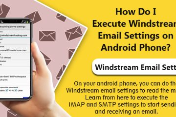 How Do I Execute Windstream Email Settings on Android Phone